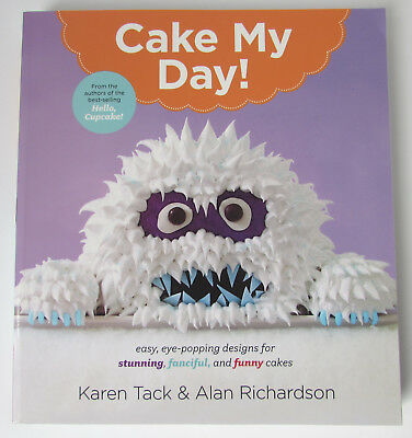Cake My Day! Easy Eye-Popping Designs for Stunning Fanciful & Funny Cakes NEW