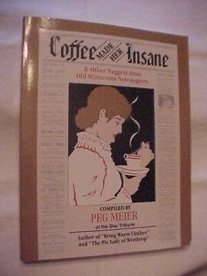 PB Book COFFEE MADE HER INSANE AND OTHER NUGGETS FROM OLD MINNESOTA NEWSPAPERS