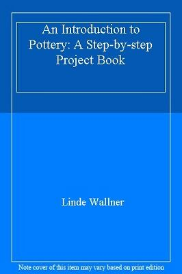 An Introduction to Pottery: A Step-by-step Project Book By Linde Wallner