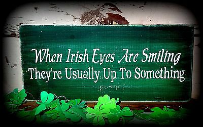 When Irish Eyes Are Smiling St. Patricks Day Primitive wood Sign Decoration