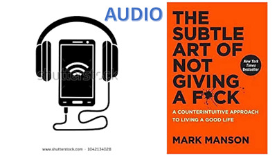 AUDIO - The Subtle Art of Not Giving a F*ck by Mark Manson A Counter intuitive
