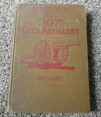 History of the 307th Field Artillery 1917-1919, WWI Unit History Book