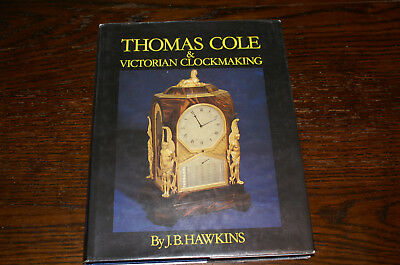 Thomas Cole And Victorian Clockmaking By J B Hawkins