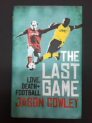 The Last Game Anfield 89 Jason Cowley Life, Death And Football Arsenal Liverpool