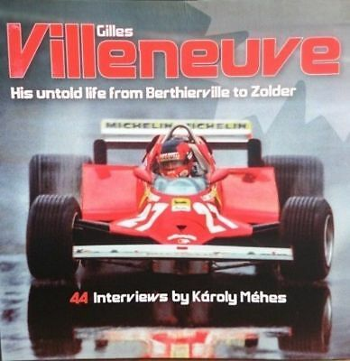 Giles Villeneuve : His Untold Life From Berthierville To Zolder