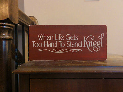 When Life Gets Too Hard to Stand Kneel Inspirational Table Sign Graduation Gift