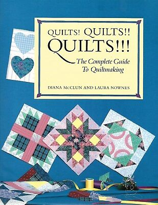Quilts! Quilts!! Quilts!!! :The Complete Guide to Quilt making by Diana McClun a