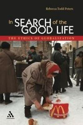 In Search of the Good Life: The Ethics of Globalization by Peters, Rebecca Todd