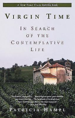Virgin Time: In Search of the Contemplative Life by Hampl, Patricia
