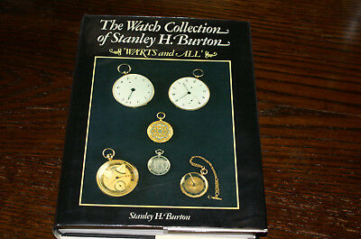 The Watch Collection Of Stanley H Burton Warts And All By Stanley H Burton