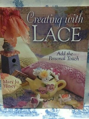 Creating with Lace: Add the Personal Touch By Mary Jo Hiney.