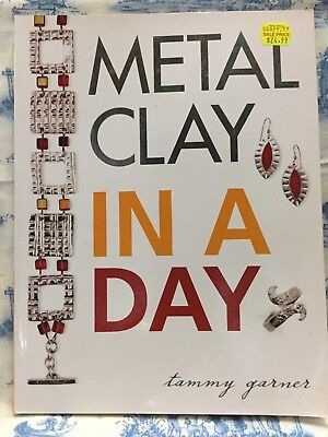 Metal Clay In A Day Paperback by Tammy Garner