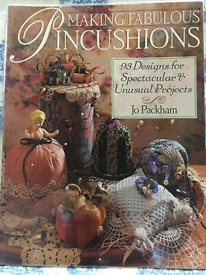 Making Fabulous Pincushions: 93 Designs for Spectacular & Unusual Projects Jo Pa