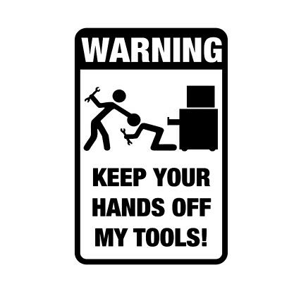 Tool Box Warning Sticker KEEP YOUR HANDS OFF MY TOOLS ! Funny Prank Car Sticker