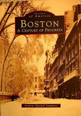 BOSTON A CENTURY OF PROGRESS in ARCADIA'S IMAGES of AMERICA SERIES by SAMMARCO