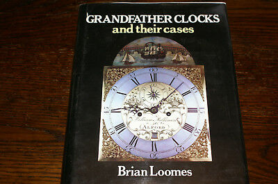 Grandfather Clocks And Their Cases By  Brian Loomes