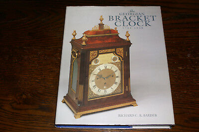 The Georgian Bracket Clock 1714-1830 By Richard C R Barder