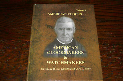 American Clocks Volume 3 American Clock Makers And Watchmakers Spittler/bailey