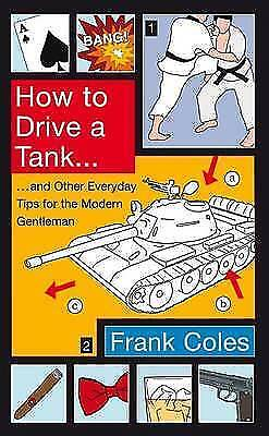 How To Drive A Tank: And other everyday tips for the modern gentleman by...