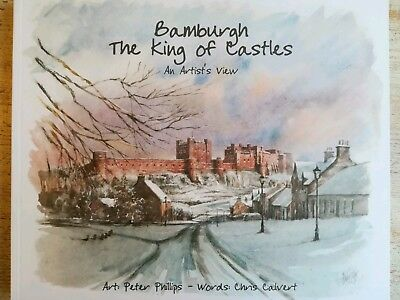 Bamburgh the King of Castles: An Artist's View by Peter Phillips 1st Ed 2012