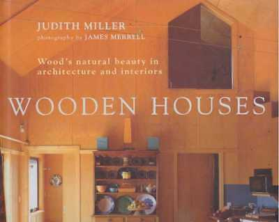 Judith Miller / WOODEN HOUSES Wood's natural beauty in architecture and