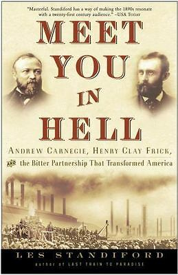 Meet You in Hell: Andrew Carnegie, Henry Clay Frick, and the Bitter Partnership