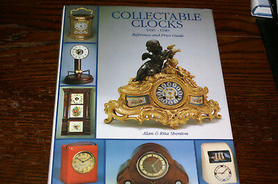 Collectable Clocks 1840-1940 Reference And Price Guide By Alan And Rita Shenton