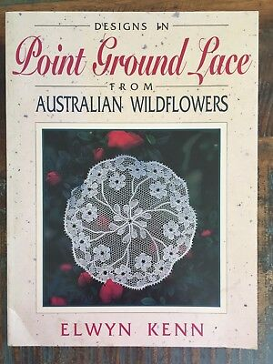 Designs in Point Ground Lace from Australian Wildflowers by Elwyn Kenn - Authogr