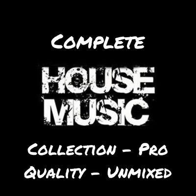 Complete - House Music Collection - Pro Quality - Unmixed - 1600 + Tracks