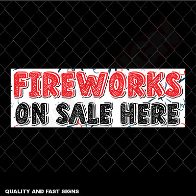 Fireworks On Sale Here Heavy Duty Signage Colour Sign Printed Heavy Duty 4067