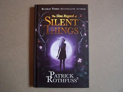 THE SLOW REGARD OF SILENT THINGS  PATRICK Rothfuss 1st/1st UK edition signed