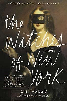 """""""The Witches of New York""""  by Ami McKay, 1st edition, 2017"""