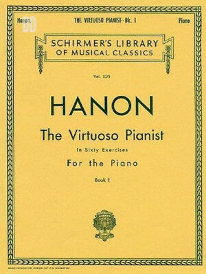 Hanon: The Virtuoso Pianist, Book 1: In Sixty Exercises for the Piano...