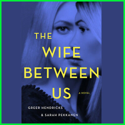 The Wife Between Us by Greer Hendricks & Sarah Pekkanen {E-book, PDF}