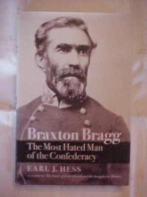Braxton Bragg Most Hated Man Of The Confederacy Civil War General