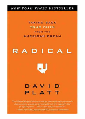 Radical : Taking Back Your Faith from the American Dream by David Platt...