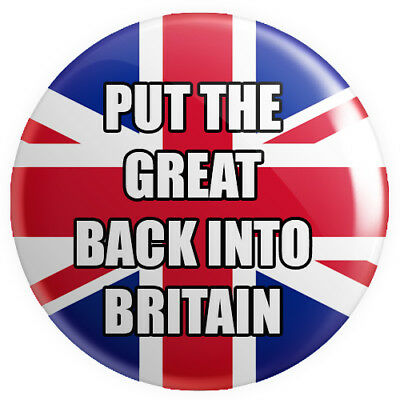Put The Great Back Into Britain BUTTON PIN BADGE 25mm 1 INCH Brexit UK Flag