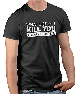 What doesnt kill you disappoints me-DTG printed comedy tshirt adult mens quality
