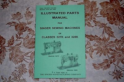Illustrated Parts Manual to Service Singer Sewing Machines of Classes 327K, 328K