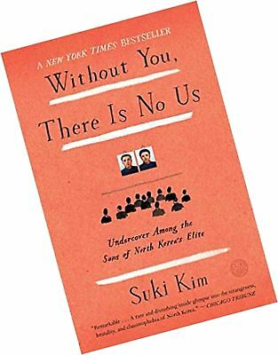 without you there is no us undercover among the sons of north koreas elite