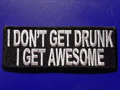 I Don/'t get Drunk i get Awesome Iron//Sew on Embroidered Patch UK Seller