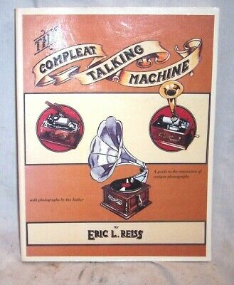 The Compleat Talking Machine Phonograph Guide Book To Restoration ,by E.l. Reiss