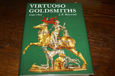 Virtuoso Goldsmiths And The Triumph Of Mannerism 1540-1620 By J F Hayward
