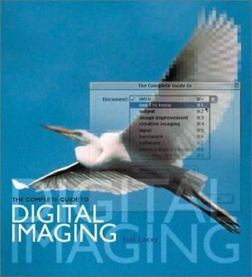 The Complete Guide to Digital Imaging by Lacey, Joel
