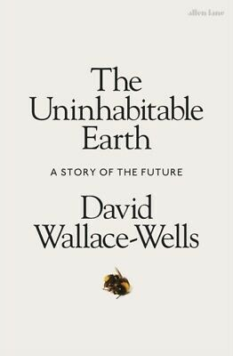 The Uninhabitable Earth by David Wallace-Wells (Hardcover 2019)