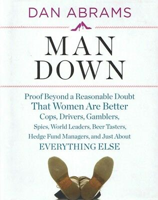 MAN DOWN Proof Beyond A Reasonable Doubt That Women Are Better: Abrams FREE POST