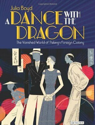 A Dance with the Dragon: The Vanished World of Peking's Foreign Colony, Boyd..