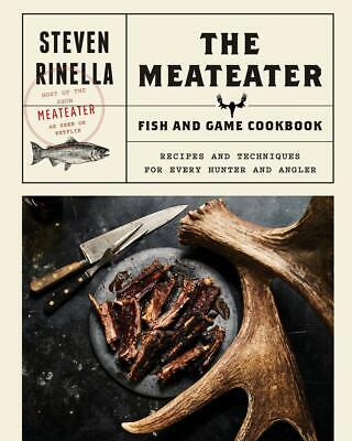 The MeatEater Fish & Game Cookbook by Steven Rinella Hardcover 399590072