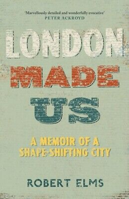 London Made Us by Robert Elms (Hardcover 2019)