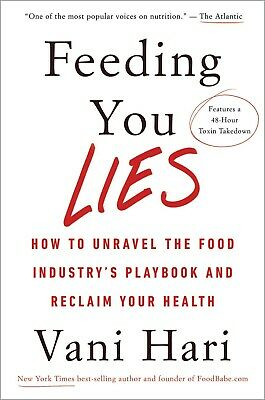 Feeding You Lies : Unraveling the Food Industry's Playbook to Reclaim Your...